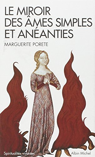 Le Miroir des âmes simples et anéanties: et qui seulement demeurent en vouloir et désir d'Amour par Marguerite Porete