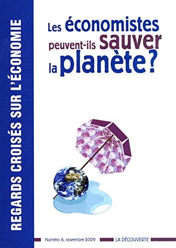 Regards croisés sur l'économie, N° 6, Novembre 2009 : Les économistes peuvent-ils sauver la planète ? par Philippe Aghion, Didier Blanchet, Daniel Boy, Dominique Bureau, Collectif