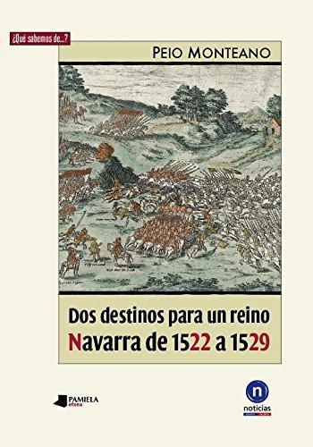 Dos Destinos Para Un Reino. Navarra De 1522 A 1529 (¿Qué sabemos de…?) por Peio Monteano