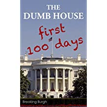 THE DUMB HOUSE: Real Fake News From Trump's First 100 Days (English Edition)