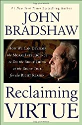 [ RECLAIMING VIRTUE: HOW WE CAN DEVELOP THE MORAL INTELLIGENCE TO DO THE RIGHT THING AT THE RIGHT TIME FOR THE RIGHT REASON ] Reclaiming Virtue: How We Can Develop the Moral Intelligence to Do the Right Thing at the Right Time for the Right Reason By Bradshaw, John ( Author ) Apr-2009 [ Hardcover ]
