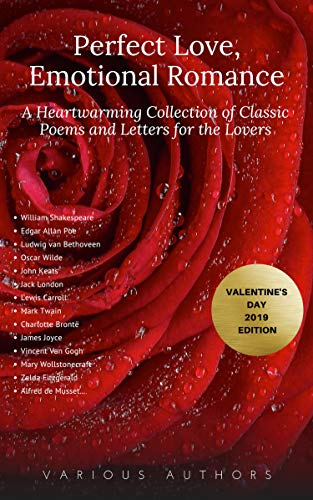 Perfect Love, Emotional Romance: A Heartwarming Collection of 100 Classic Poems and Letters for the Lovers (Valentine's Day 2019 Edition) (English Edition)