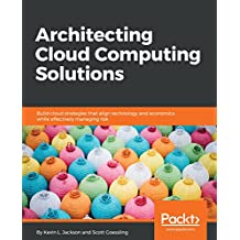 Architecting Cloud Computing Solutions: Build cloud strategies that align technology and economics while effectively managing risk