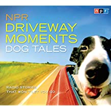 NPR Driveway Moments: Dog Tales: Radio Stories That Won't Let You Go
