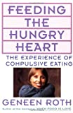 Feeding the Hungry Heart: The Experience of Compulsive Eating by Roth, Geneen (1993) Paperback