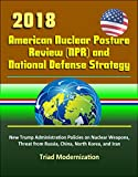 Professionally converted for accurate flowing-text e-book format reproduction, this unique book presents the official 2018 Nuclear Posture Review (NPR) and National Defense Strategy as released by the Pentagon and the Trump Administration. Contents o...