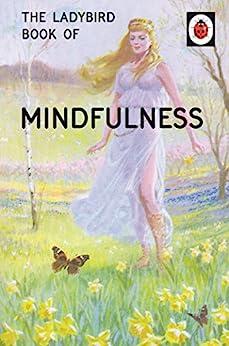The Ladybird Book of Mindfulness (Ladybirds for Grown-Ups 4) by [Hazeley, Jason, Morris, Joel]