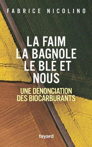 La faim, la bagnole, le blé et nous : Une dénonciation des biocarburants (Documents)