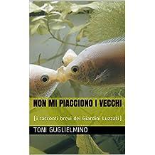NON MI PIACCIONO I VECCHI: (i racconti brevi dei Giardini Luzzati) (Italian Edition)