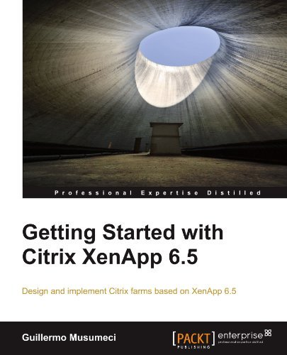 Getting Started with Citrix XenApp 6.5 by Guillermo Musumeci (2012-07-26)
