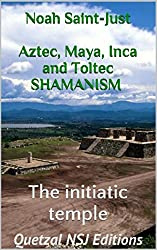 The initiatic temple (Aztec, Maya, Inca and Toltec Shamanism Book 1) (English Edition)