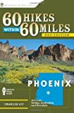 60 Hikes Within 60 Miles: Phoenix: Including Tempe, Scottsdale, and Glendale by Liu, Charles (2009) Paperback