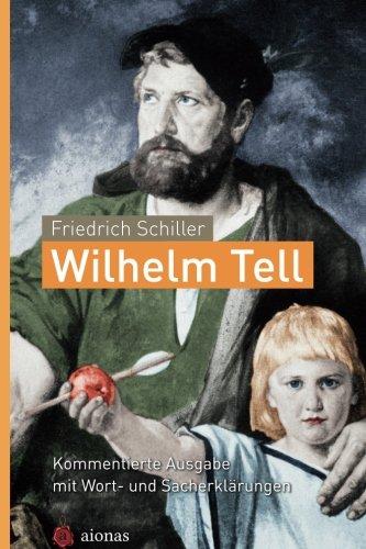 Wilhelm Tell. Friedrich Schiller: Kommentierte Ausgabe mit Wort- und Sacherklärungen: 8.-10....