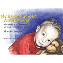 My Brain Tumour Adventures: The Story of a Little Boy Coping with a Brain Tumour