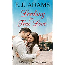 Looking for True Love: A Prequel to True Love