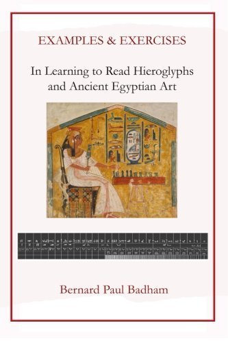 Examples & Exercises - In Learning to Read Hieroglyphs and Ancient Egyptian Art by Bernard Paul Badham (2014-12-06)