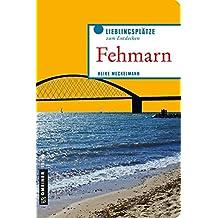 Fehmarn - Insel im Aufwind: Vom Sund bis zum kleinen Belt (Lieblingsplätze im GMEINER-Verlag)