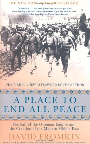 A Peace to End All Peace : The Fall of the Ottoman Empire and the Creation of the Modern Middle East (St. Martin's Press)