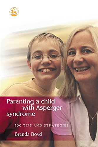 Parenting a Child with Asperger Syndrome: 200 Tips and Strategies