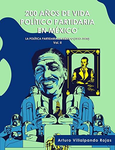 200 Años de Vida Político Partidaria en México ©: La Política Partidaria en México (1917-1970) Vol II