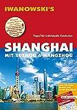 Shanghai mit Suzhou & Hangzhou - Reiseführer von Iwanowski: Individualreiseführer mit Extra-Reisekarte und Karten-Download (Reisehandbuch) -