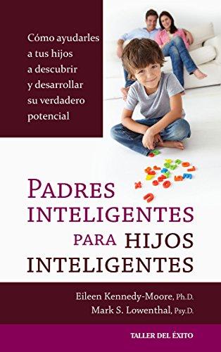 Padres inteligentes para hijos inteligentes: Cómo ayudarles a tus hijos a descubrir y desarrollar su verdadero potencial por Eileen Kennedy-Moore