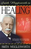 [(Smith Wigglesworth on Healing)] [By (author) Smith Wigglesworth] published on (June, 1999)