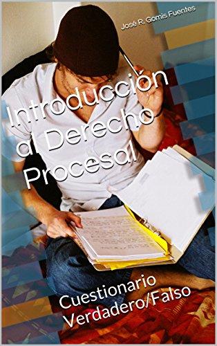 Introducción al Derecho Procesal: Cuestionario Verdadero/Falso por José R. Gomis Fuentes