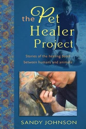 Book cover image for The Pet Healer Project: Stories of the Healing Bond Between Humans and Animals