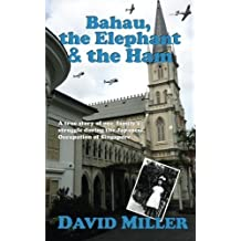 Bahau, the Elephant & the Ham by David Miller (2014-12-20)