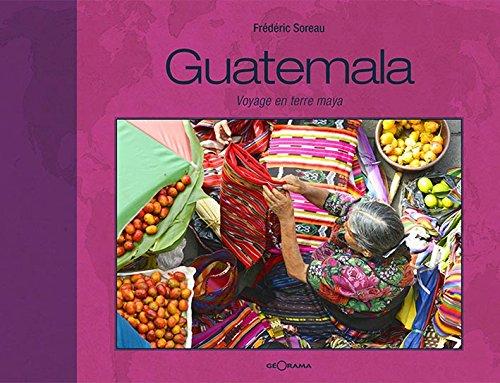 Guatemala voyage en terre Maya par F. Soreau
