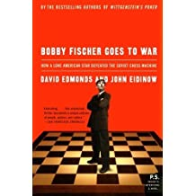Bobby Fischer Goes to War: How A Lone American Star Defeated the Soviet Chess Machine by David Edmonds (2005-03-01)