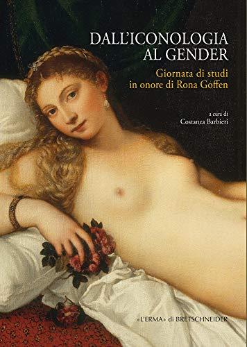 Dall'iconologia Al Gender: Giornata Di Studi in Onore Di Rona Goffen (L'ermarte documenti, Band 20)