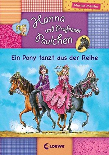 Hanna und Prof. Paulchen - Ein Pony tanzt aus der Reihe: Band 4 (Hanna und Professor Paulchen)
