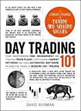 Day Trading 101: From Understanding Risk Management and Creating Trade Plans to Recognizing Market Patterns and Using Automated Software, an Essential ... Day Trading (Adams 101) (English Edition)