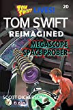 Tom Swift Lives! Megascope Space Prober (Tom Swift reimagined! Book 20) (English Edition)