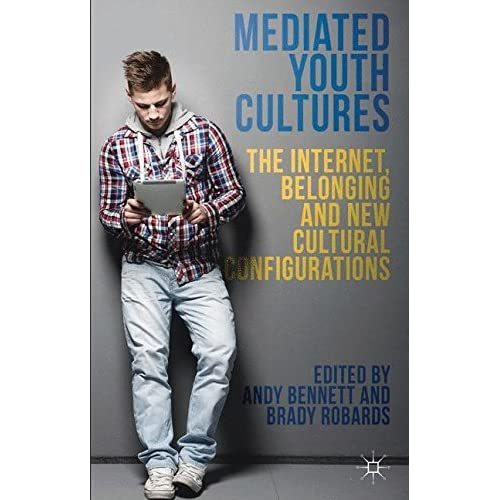Mediated Youth Cultures: The Internet, Belonging and New Cultural Configurations (2014-06-26)