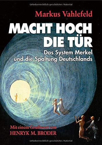 MACHT HOCH DIE TÜR: Das System Merkel und die Spaltung Deutschlands (- Partei Hohe)
