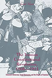 The Iranian Constitutional Revolution, 1906-1911 - Grassroots Democracy, Social Democracy & the Origins of Feminism (Paper)