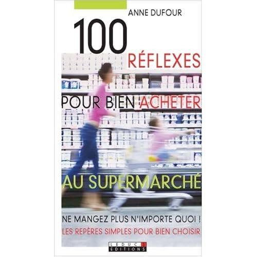 100 réflexes pour bien acheter au supermarché