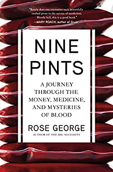 Nine Pints: A Journey Through The Money, Medicine, And Mysteries Of Blood por Rose George epub