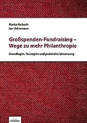 Großspenden-Fundraising- Wege zu mehr Philanthropie: Grundlagen, Strategien und praktische Umsetzung