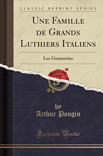 Une Famille de Grands Luthiers Italiens: Les Guarnerius (Classic Reprint) par Arthur Pougin