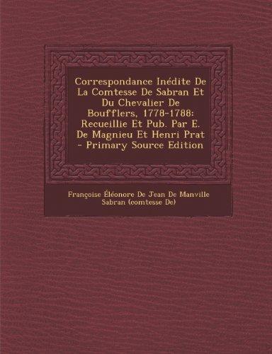Correspondance Inedite de La Comtesse de Sabran Et Du Chevalier de Boufflers, 1778-1788: Recueillie Et Pub. Par E. de Magnieu Et Henri Prat