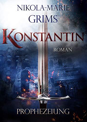 Konstantin - Prophezeiung: Historischer Roman ( Rom - Antike )