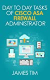 Day to Day Tasks of Cisco ASA Firewall Administrator - Prepare for some daily operational work,Interview and Troubleshoo