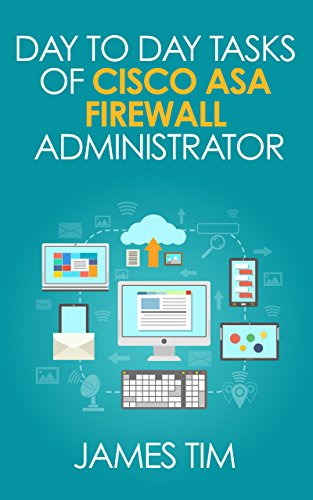 Day to Day Tasks of Cisco ASA Firewall Administrator - Prepare for some daily operational work,Interview and Troubleshooting (CISCO, CISCO ASA Firewall, ... 5510, 5520, 5540, 5580) (English Edition)