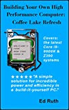 Building Coffee Lake (Refresh) Guide to Building a Powerful Personal Computer: Intel Core i9-9900K or i7-9700K or i7-8700K and socket LGA-1151 using a ... or ASUS Motherboard (English Edition)