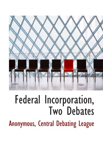 Federal Incorporation, Two Debates