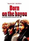 Born on the Bayou: La storia dei Creedence Clearwater revival